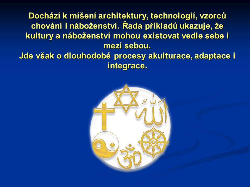 Dochází k míšení architektury, technologií, vzorců chování i náboženství.