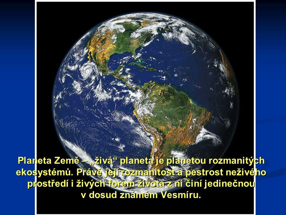 """Planeta Země – """"živá planeta je planetou rozmanitých ekosystémů."""