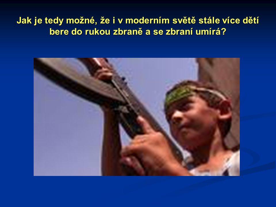 Jak je tedy možné, že i v moderním světě stále více dětí bere do rukou zbraně a se zbraní umírá