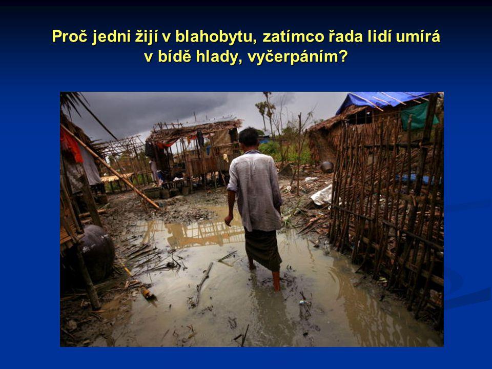 Proč jedni žijí v blahobytu, zatímco řada lidí umírá v bídě hlady, vyčerpáním