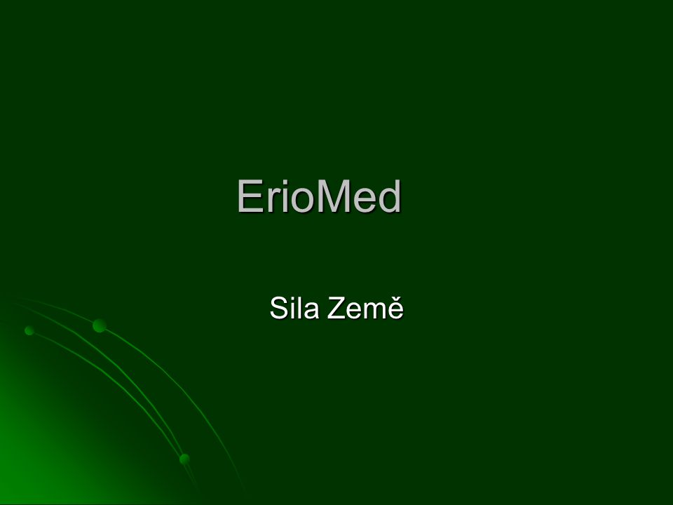 ErioMed Medicína bojuje s nemocemi chemií Medicína bojuje s nemocemi chemií Všechny tělesné procesy odpovídají fyzikálním zákonům Všechny tělesné procesy odpovídají fyzikálním zákonům Elektromagnetické informace ovlivňují účinek léčení Elektromagnetické informace ovlivňují účinek léčení