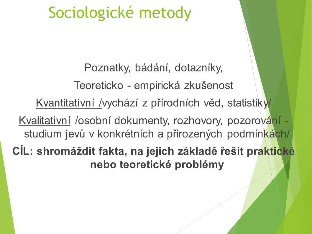 Sociologické metody Poznatky, bádání, dotazníky, Teoreticko - empirická zkušenost Kvantitativní /vychází z přírodních věd, statistiky/ Kvalitativní /o