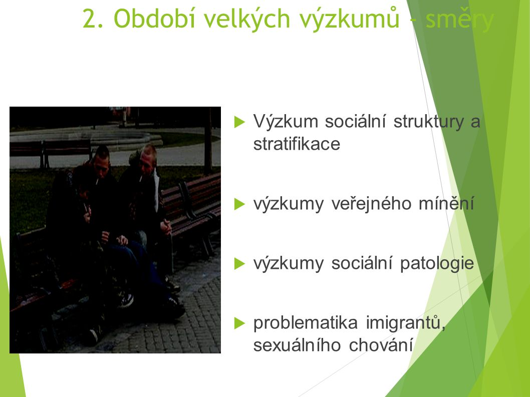 2. Období velkých výzkumů - směry  Výzkum sociální struktury a stratifikace  výzkumy veřejného mínění  výzkumy sociální patologie  problematika im