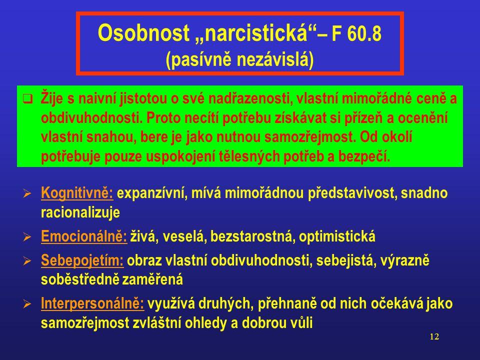 """11 Osobnost """"histriónská"""" – F 60.4 (aktivně závislá – též """"hysterická"""")  Kognitivně: disociuje, masívně vytěsňuje či zkresluje ohrožující zážitky a v"""