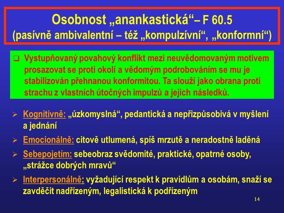 """13 Osobnost """"disociální"""" – F 60.2 (aktivně nezávislá – též """"antisociální"""", """"agresívní"""")  Kognitivně: podezíravá, """"ohrožená"""", projikující agresívní mo"""
