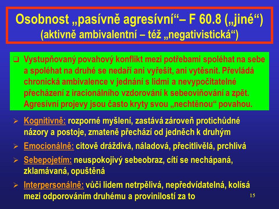 """14 Osobnost """"anankastická"""" – F 60.5 (pasívně ambivalentní – též """"kompulzívní"""", """"konformní"""")  Kognitivně: """"úzkomyslná"""", pedantická a nepřizpůsobivá v"""