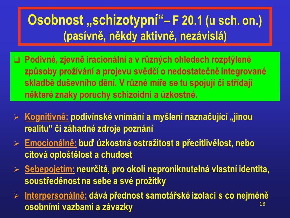 """17 Osobnost """"paranoidní"""" – F 60.0 (spíše aktivně nezávislá)  Kognitivně: ostražitá, podezíravá, projikující obavy do hodnocení  Emocionálně: netýkav"""