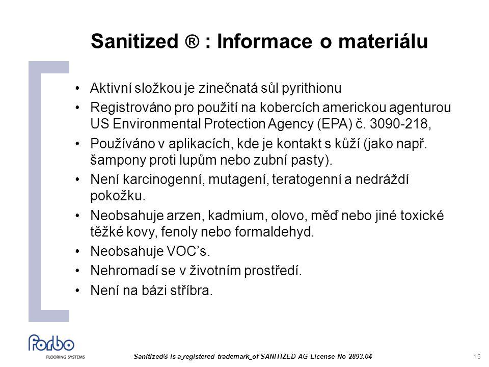 15 Sanitized ® : Informace o materiálu Aktivní složkou je zinečnatá sůl pyrithionu Registrováno pro použití na kobercích americkou agenturou US Environmental Protection Agency (EPA) č.