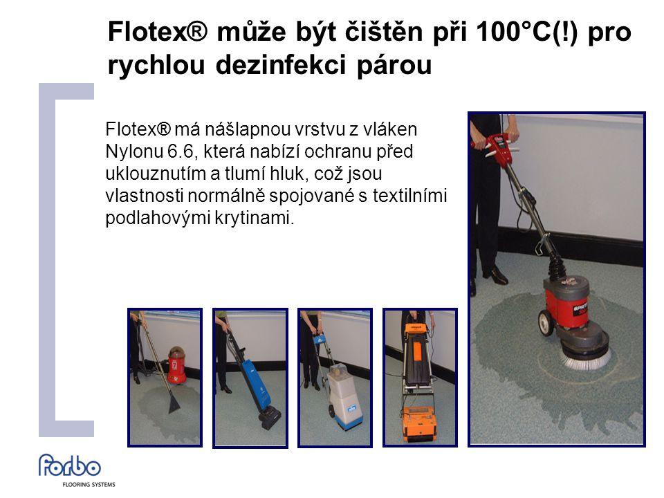 Flotex® může být čištěn při 100°C(!) pro rychlou dezinfekci párou Flotex® má nášlapnou vrstvu z vláken Nylonu 6.6, která nabízí ochranu před uklouznutím a tlumí hluk, což jsou vlastnosti normálně spojované s textilními podlahovými krytinami.