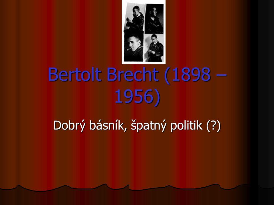 Bertolt Brecht (1898 – 1956) Dobrý básník, špatný politik (?)