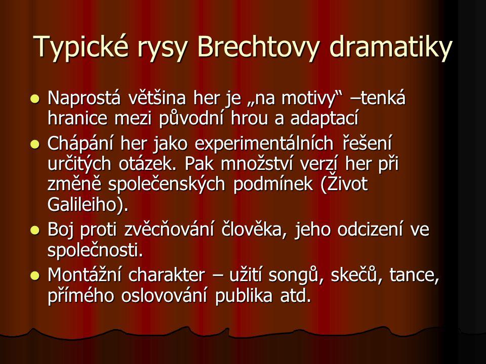 """Typické rysy Brechtovy dramatiky Naprostá většina her je """"na motivy"""" –tenká hranice mezi původní hrou a adaptací Naprostá většina her je """"na motivy"""" –"""