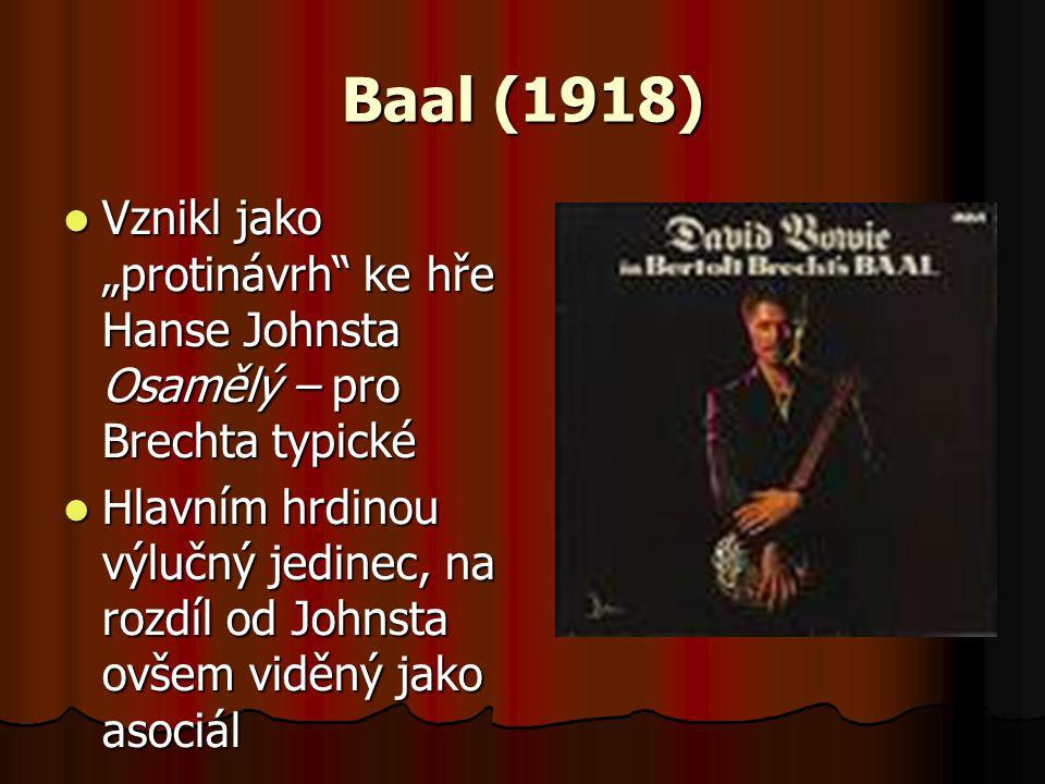 """Baal (1918) Vznikl jako """"protinávrh"""" ke hře Hanse Johnsta Osamělý – pro Brechta typické Vznikl jako """"protinávrh"""" ke hře Hanse Johnsta Osamělý – pro Br"""