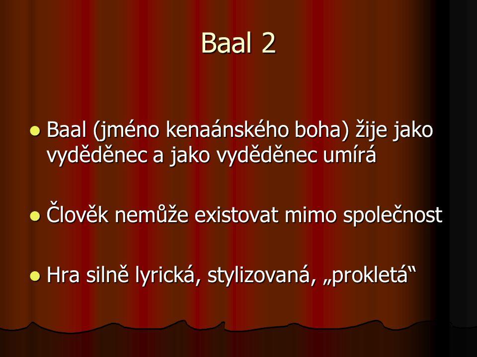 Baal 2 Baal (jméno kenaánského boha) žije jako vyděděnec a jako vyděděnec umírá Baal (jméno kenaánského boha) žije jako vyděděnec a jako vyděděnec umí