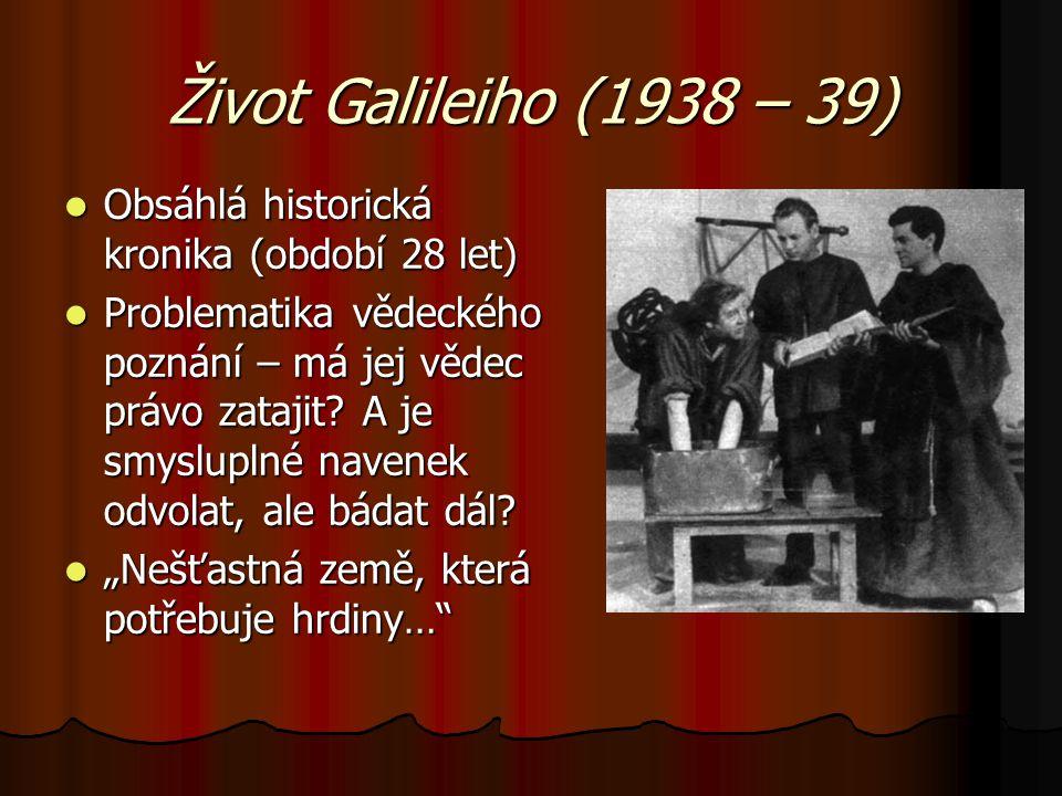 Život Galileiho (1938 – 39) Obsáhlá historická kronika (období 28 let) Obsáhlá historická kronika (období 28 let) Problematika vědeckého poznání – má