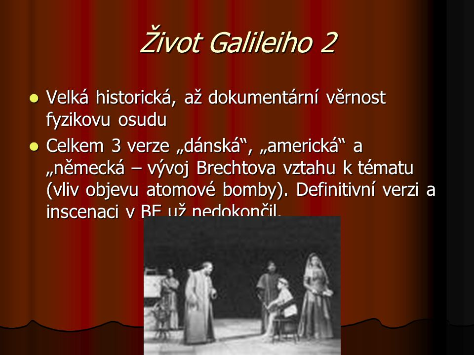 """Život Galileiho 2 Velká historická, až dokumentární věrnost fyzikovu osudu Velká historická, až dokumentární věrnost fyzikovu osudu Celkem 3 verze """"dá"""