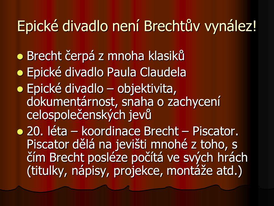 Epické divadlo není Brechtův vynález! Brecht čerpá z mnoha klasiků Brecht čerpá z mnoha klasiků Epické divadlo Paula Claudela Epické divadlo Paula Cla