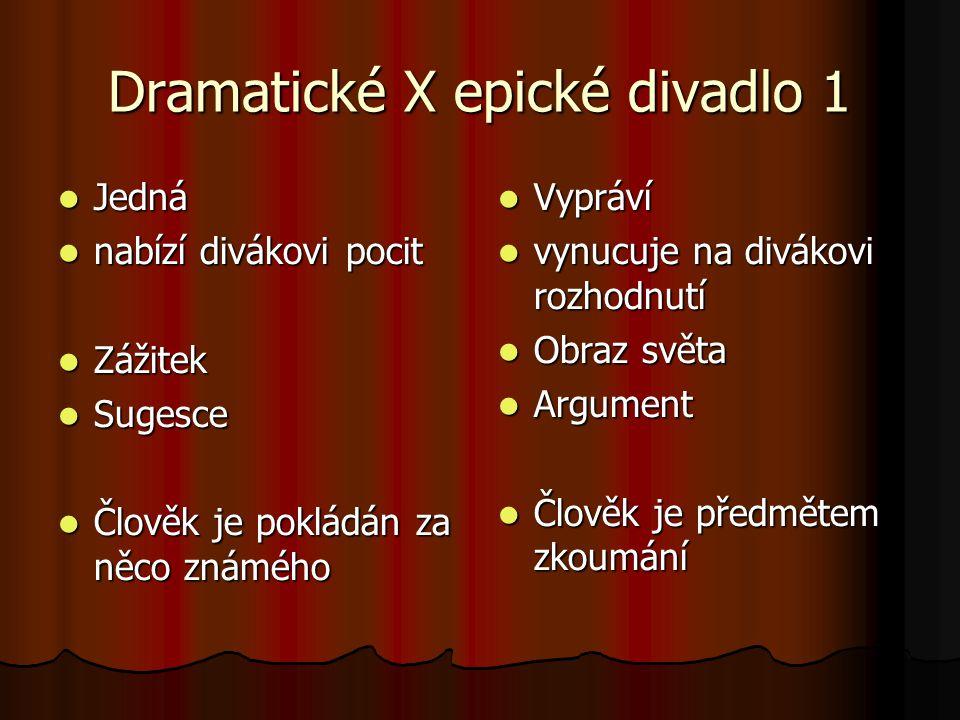 Dramatické X epické divadlo 1 Jedná Jedná nabízí divákovi pocit nabízí divákovi pocit Zážitek Zážitek Sugesce Sugesce Člověk je pokládán za něco známé