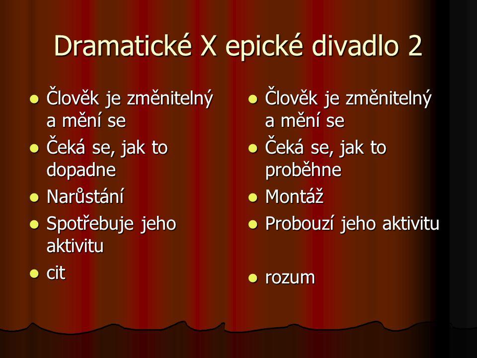 Dramatické X epické divadlo 2 Člověk je změnitelný a mění se Člověk je změnitelný a mění se Čeká se, jak to dopadne Čeká se, jak to dopadne Narůstání