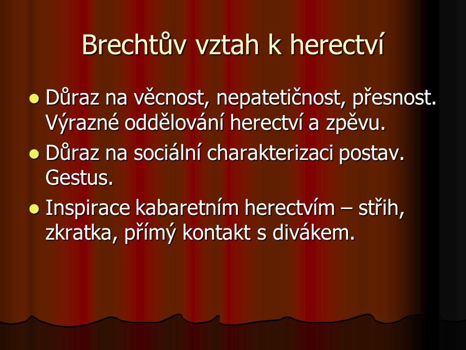 Brechtův vztah k herectví Důraz na věcnost, nepatetičnost, přesnost. Výrazné oddělování herectví a zpěvu. Důraz na věcnost, nepatetičnost, přesnost. V