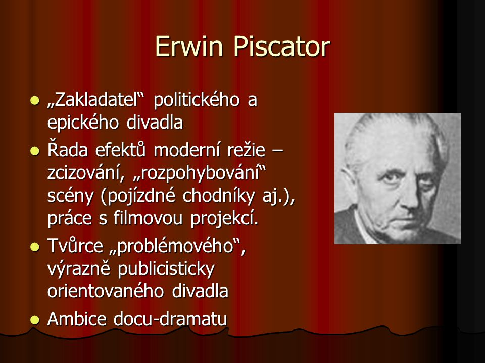 """Erwin Piscator """"Zakladatel"""" politického a epického divadla """"Zakladatel"""" politického a epického divadla Řada efektů moderní režie – zcizování, """"rozpohy"""