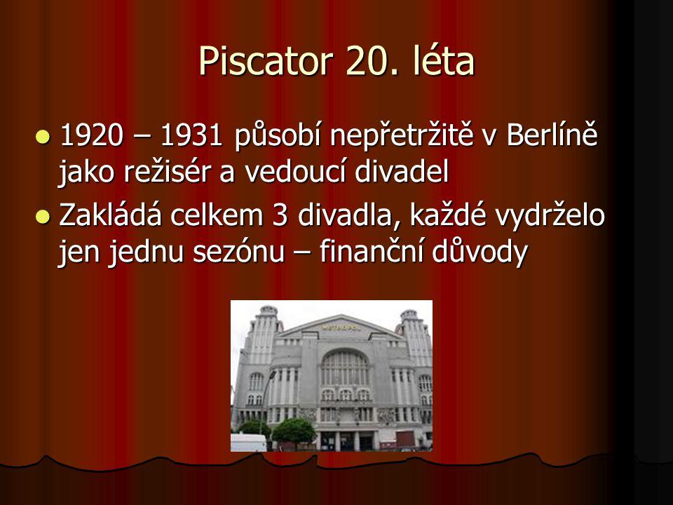 Piscator 20. léta 1920 – 1931 působí nepřetržitě v Berlíně jako režisér a vedoucí divadel 1920 – 1931 působí nepřetržitě v Berlíně jako režisér a vedo