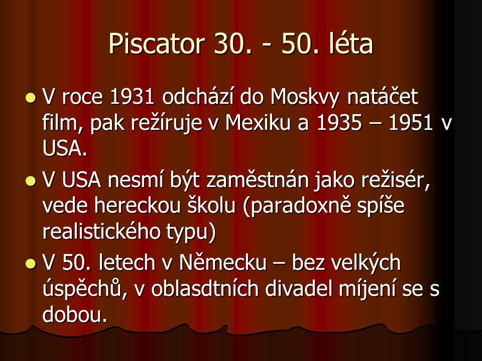 Piscator 30. - 50. léta V roce 1931 odchází do Moskvy natáčet film, pak režíruje v Mexiku a 1935 – 1951 v USA. V roce 1931 odchází do Moskvy natáčet f