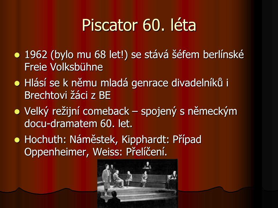 Piscator 60. léta 1962 (bylo mu 68 let!) se stává šéfem berlínské Freie Volksbühne 1962 (bylo mu 68 let!) se stává šéfem berlínské Freie Volksbühne Hl