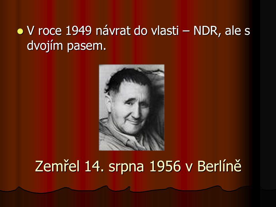 Zemřel 14. srpna 1956 v Berlíně V roce 1949 návrat do vlasti – NDR, ale s dvojím pasem. V roce 1949 návrat do vlasti – NDR, ale s dvojím pasem.
