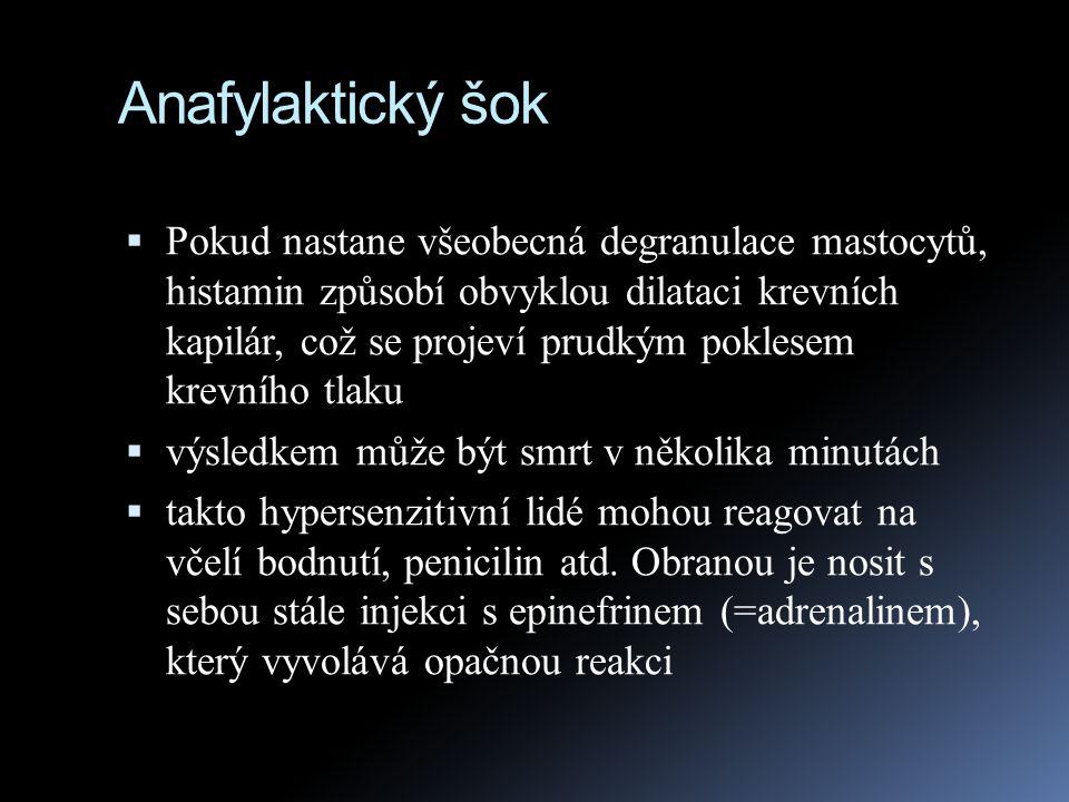 Anafylaktický šok  Pokud nastane všeobecná degranulace mastocytů, histamin způsobí obvyklou dilataci krevních kapilár, což se projeví prudkým poklese
