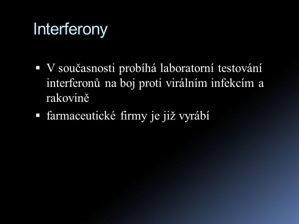 Interferony  V současnosti probíhá laboratorní testování interferonů na boj proti virálním infekcím a rakovině  farmaceutické firmy je již vyrábí