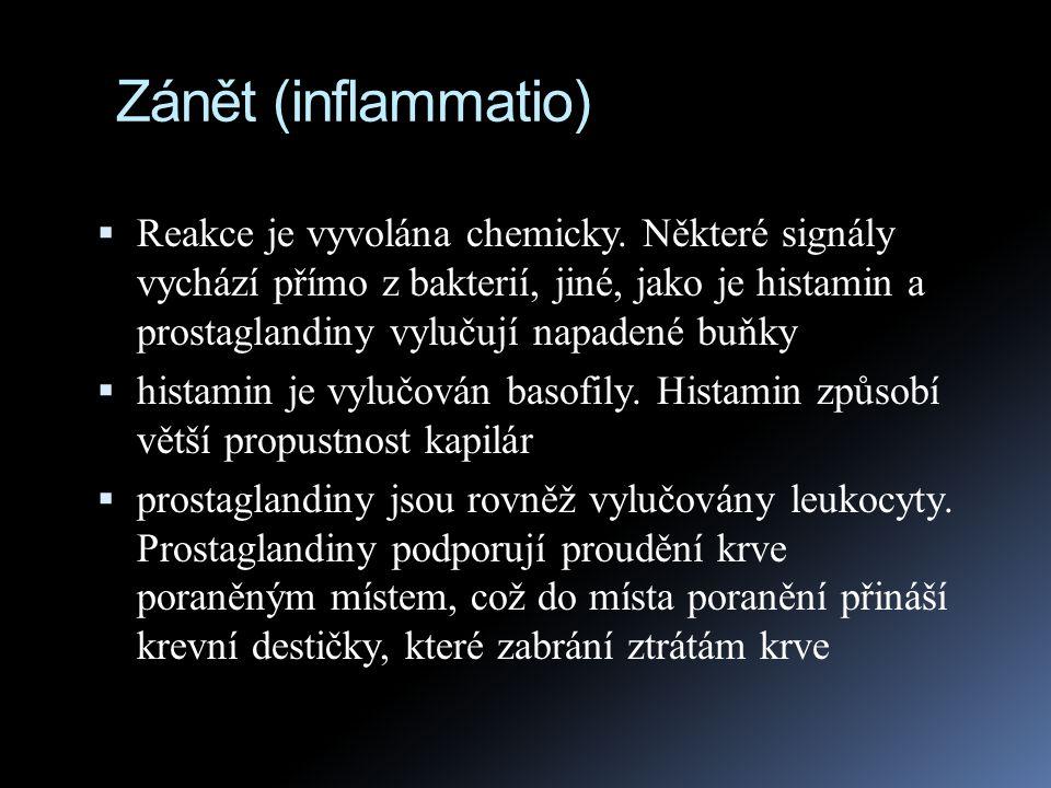 Zánět (inflammatio)  Reakce je vyvolána chemicky. Některé signály vychází přímo z bakterií, jiné, jako je histamin a prostaglandiny vylučují napadené