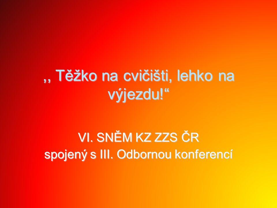 """,, Těžko na cvičišti, lehko na výjezdu!"""" VI. SNĚM KZ ZZS ČR spojený s III. Odbornou konferencí"""