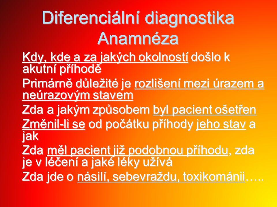 Diferenciální diagnostika Anamnéza Kdy, kde a za jakých okolností došlo k akutní příhodě Kdy, kde a za jakých okolností došlo k akutní příhodě Primárn