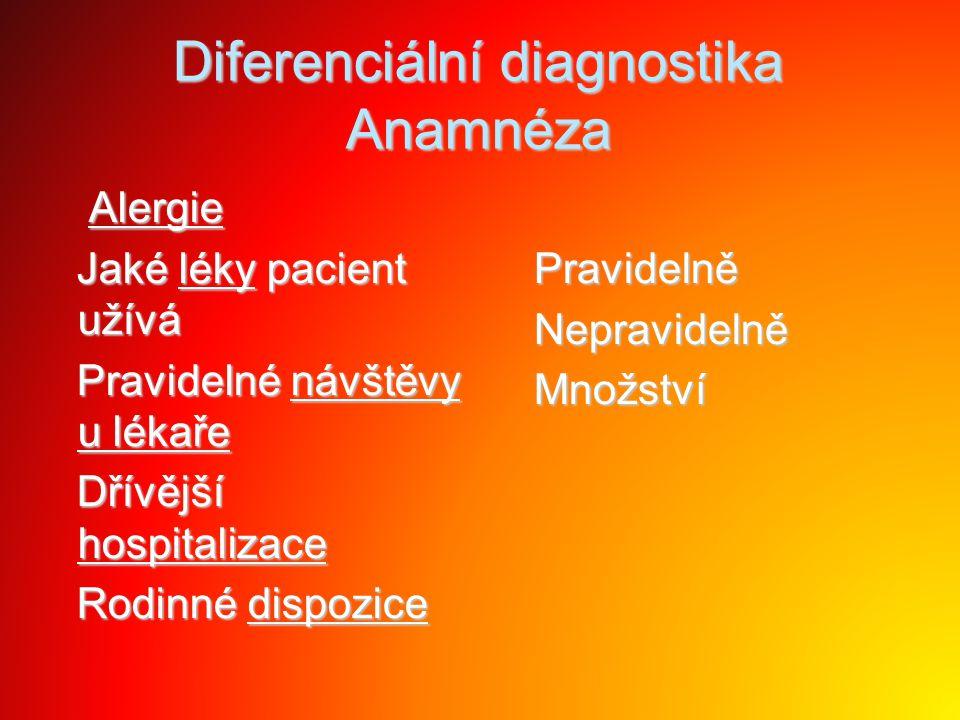 Diferenciální diagnostika Anamnéza Alergie Alergie Jaké léky pacient užívá Jaké léky pacient užívá Pravidelné návštěvy u lékaře Pravidelné návštěvy u