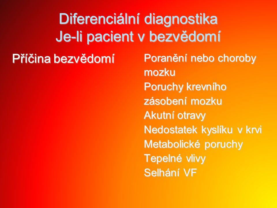 Diferenciální diagnostika Je-li pacient v bezvědomí Příčina bezvědomí Poranění nebo choroby mozku Poruchy krevního zásobení mozku Akutní otravy Nedost
