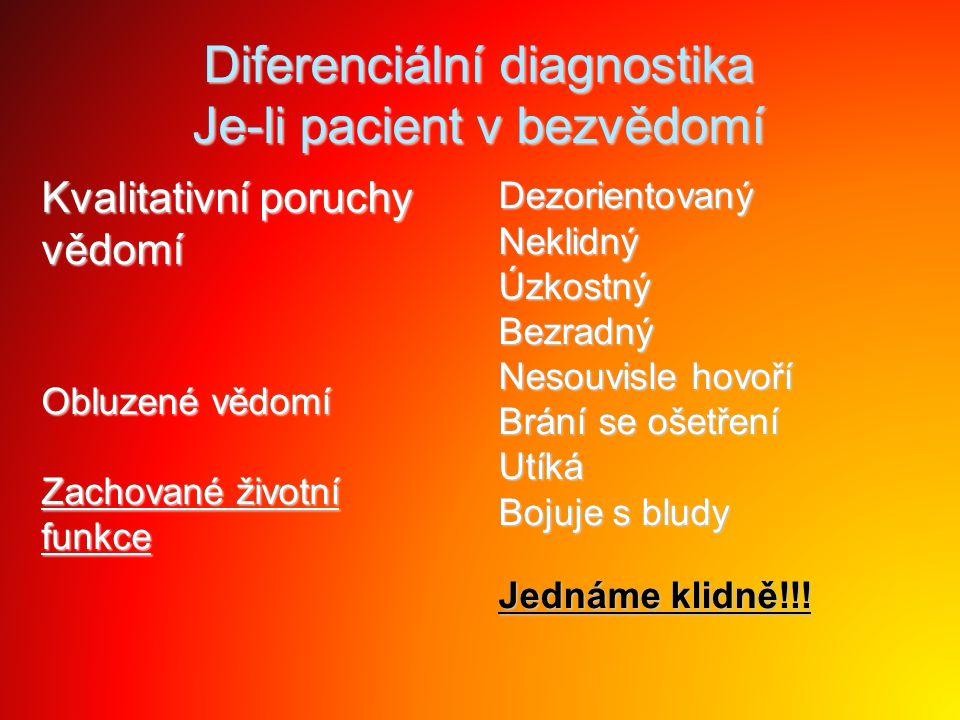 Diferenciální diagnostika Je-li pacient v bezvědomí Kvalitativní poruchy vědomí Obluzené vědomí Zachované životní funkceDezorientovanýNeklidnýÚzkostný