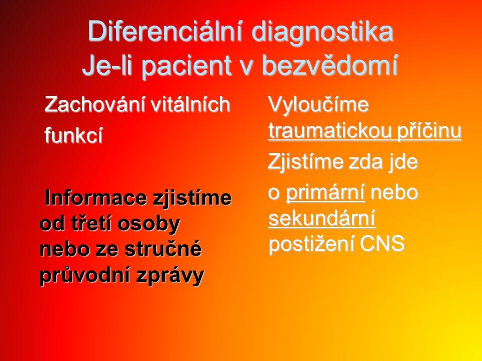 Diferenciální diagnostika Je-li pacient v bezvědomí Zachování vitálních Zachování vitálních funkcí funkcí Informace zjistíme od třetí osoby nebo ze st