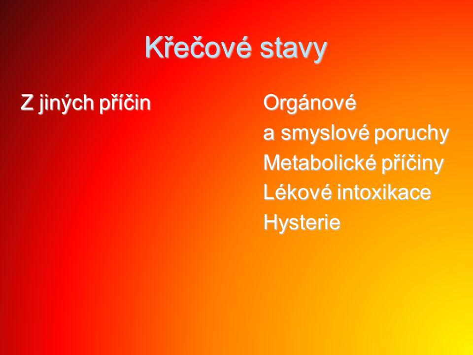 Křečové stavy Z jiných příčin Orgánové Orgánové a smyslové poruchy a smyslové poruchy Metabolické příčiny Metabolické příčiny Lékové intoxikace Lékové