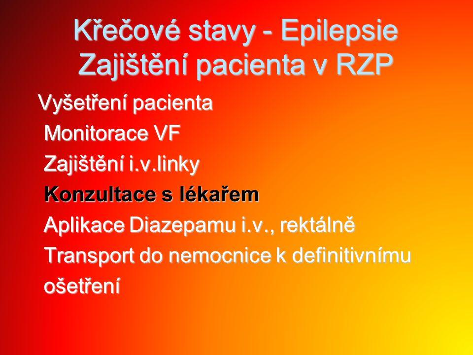 Křečové stavy - Epilepsie Zajištění pacienta v RZP Vyšetření pacienta Vyšetření pacienta Monitorace VF Monitorace VF Zajištění i.v.linky Zajištění i.v