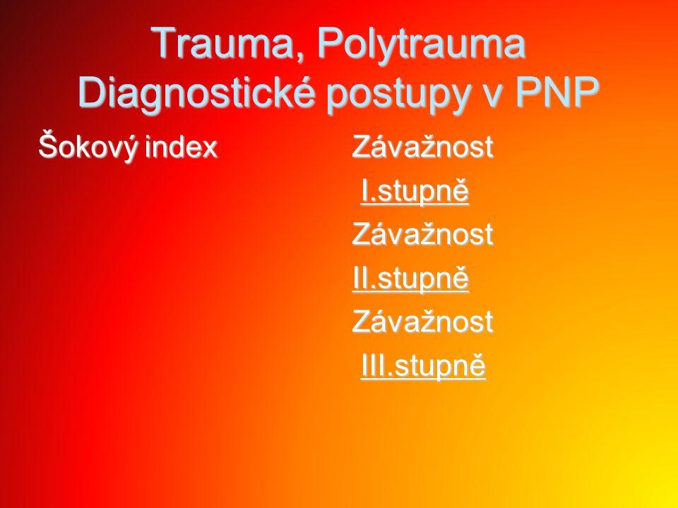 Trauma, Polytrauma Diagnostické postupy v PNP Šokový index Šokový indexZávažnost I.stupně I.stupněZávažnostII.stupněZávažnost III.stupně III.stupně