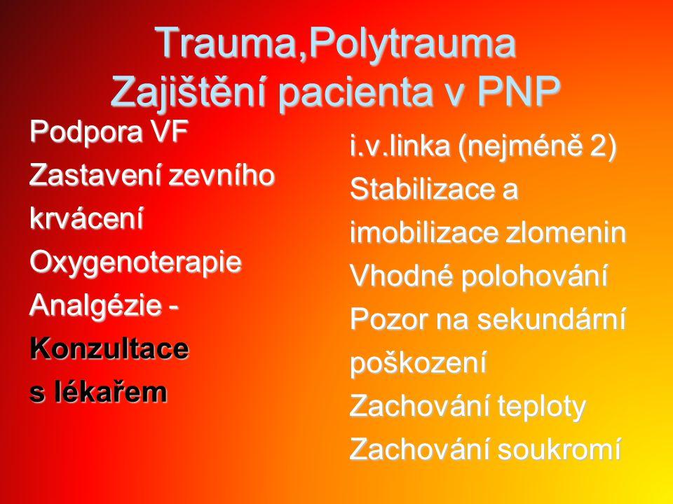 Trauma,Polytrauma Zajištění pacienta v PNP Podpora VF Zastavení zevního krváceníOxygenoterapie Analgézie - Konzultace s lékařem i.v.linka (nejméně 2)