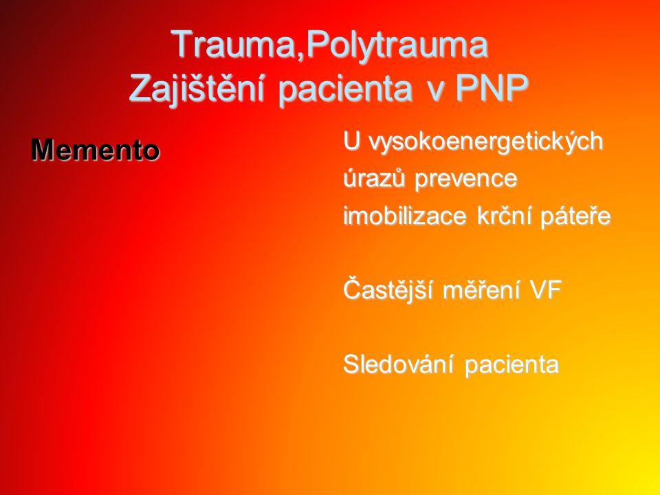 Trauma,Polytrauma Zajištění pacienta v PNP Memento U vysokoenergetických úrazů prevence imobilizace krční páteře Častější měření VF Sledování pacienta