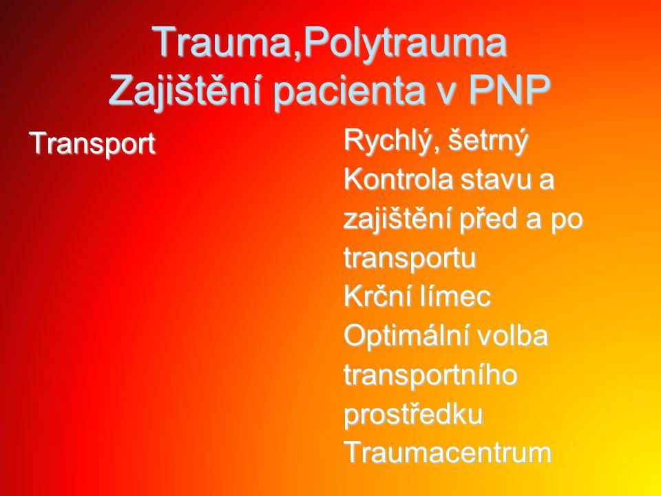 Trauma,Polytrauma Zajištění pacienta v PNP Transport Rychlý, šetrný Kontrola stavu a zajištění před a po transportu Krční límec Optimální volba transp