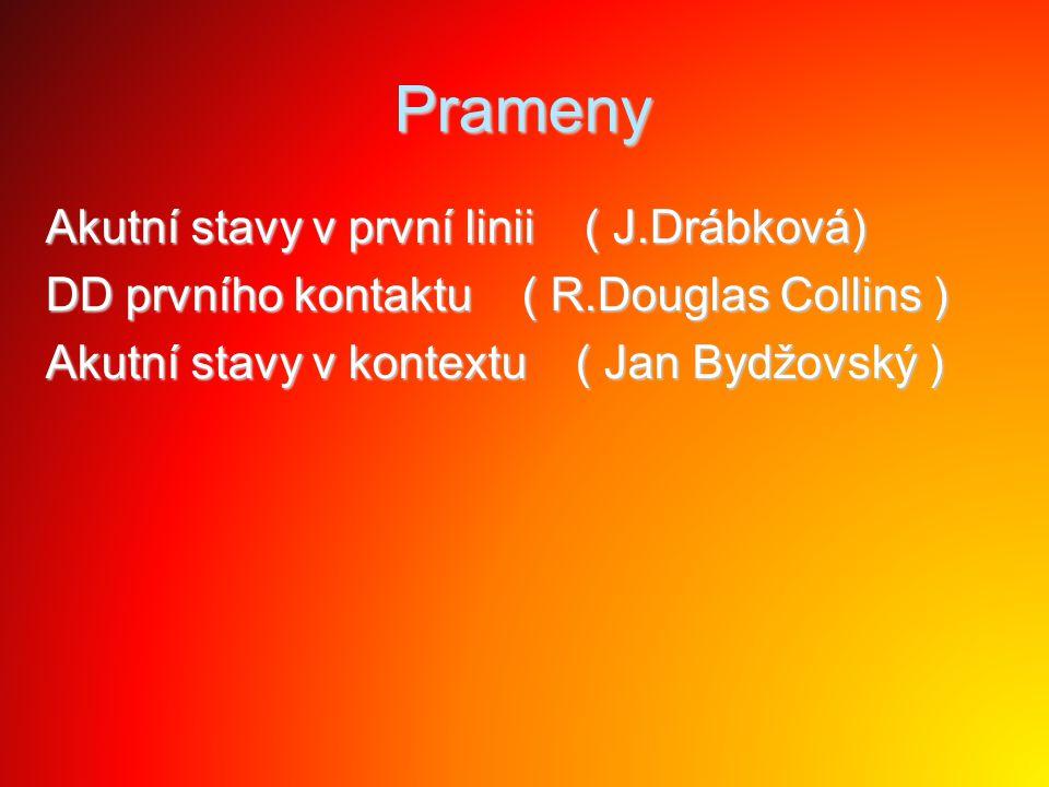 Prameny Akutní stavy v první linii ( J.Drábková) DD prvního kontaktu ( R.Douglas Collins ) Akutní stavy v kontextu ( Jan Bydžovský )