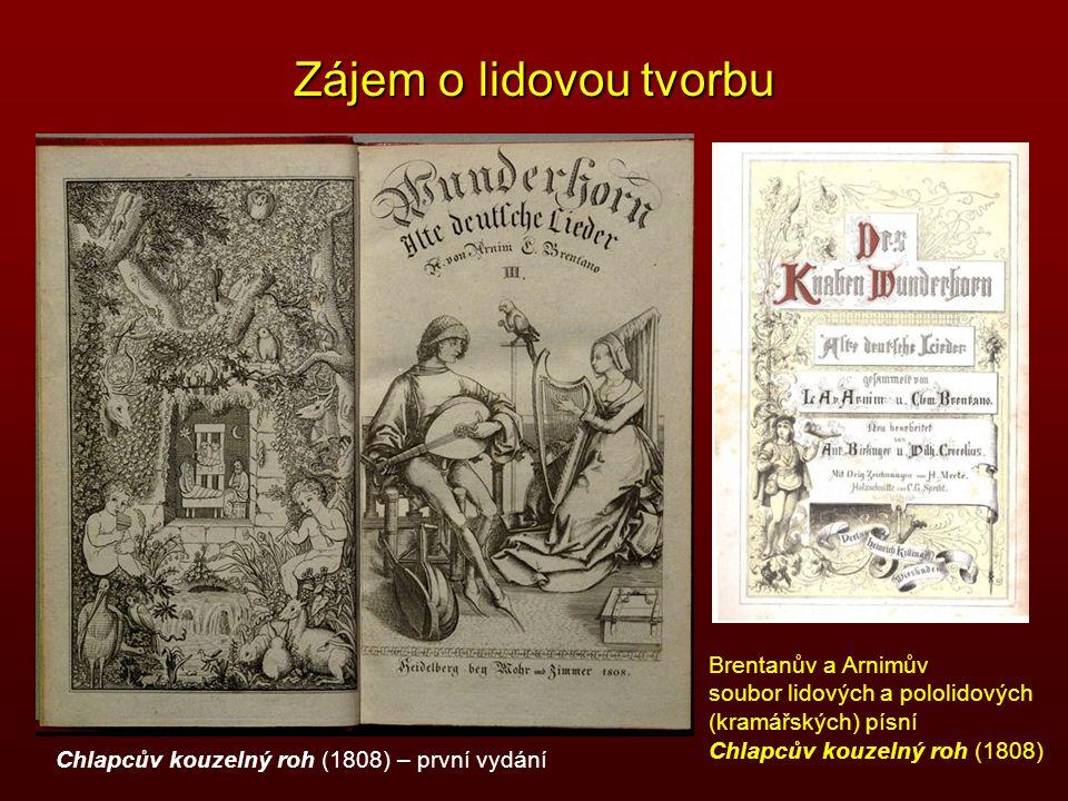 Zájem o lidovou tvorbu Brentanův a Arnimův soubor lidových a pololidových (kramářských) písní Chlapcův kouzelný roh (1808) Chlapcův kouzelný roh (1808