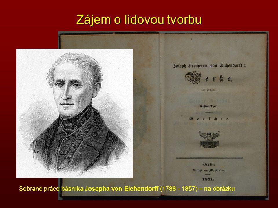 Zájem o lidovou tvorbu Sebrané práce básníka Josepha von Eichendorff (1788 - 1857) – na obrázku
