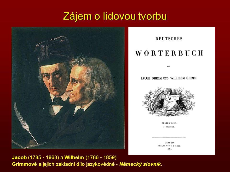 Zájem o lidovou tvorbu Jacob (1785 - 1863) a Wilhelm (1786 - 1859) Grimmové a jejich základní dílo jazykovědné - Německý slovník.