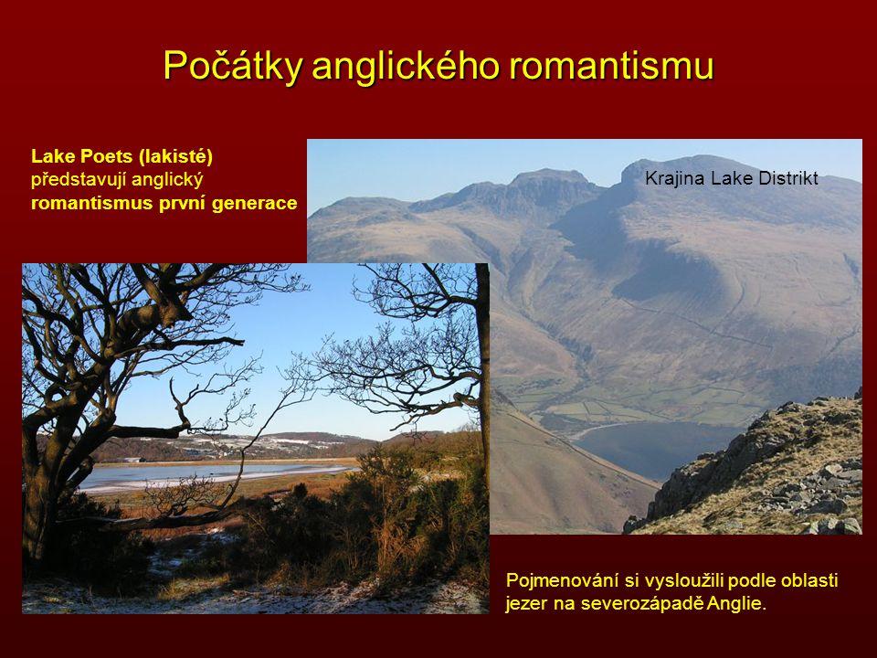 Počátky anglického romantismu Lake Poets (lakisté) představují anglický romantismus první generace Pojmenování si vysloužili podle oblasti jezer na se