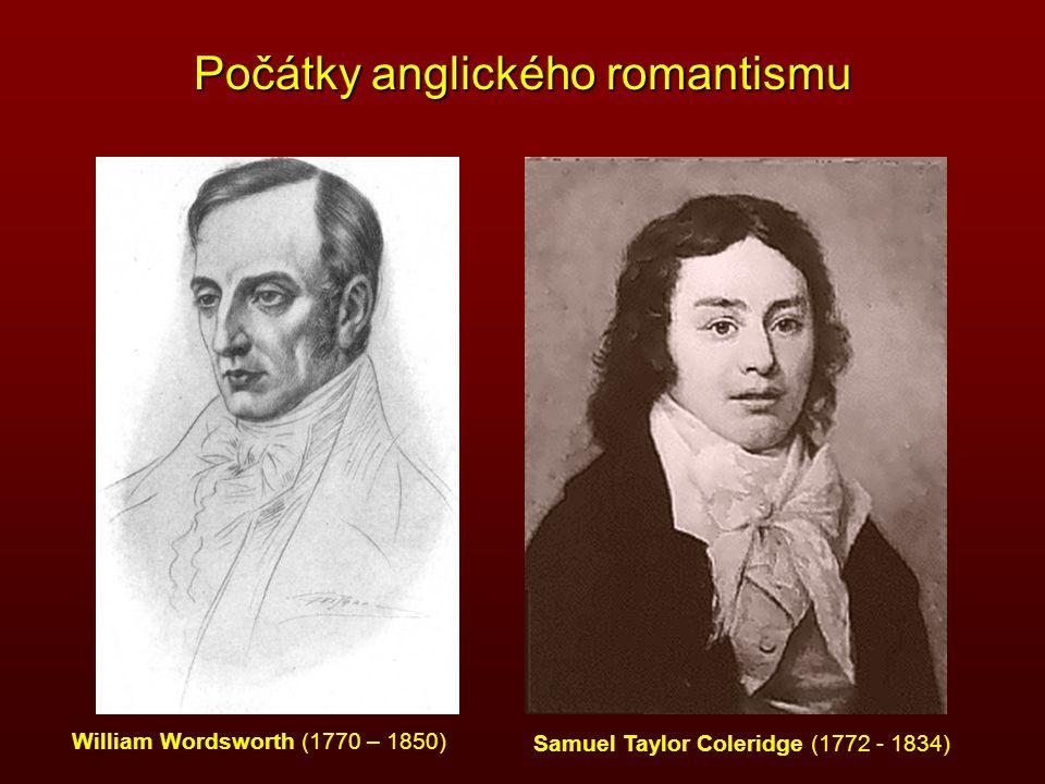 Počátky anglického romantismu William Wordsworth (1770 – 1850) Samuel Taylor Coleridge (1772 - 1834)