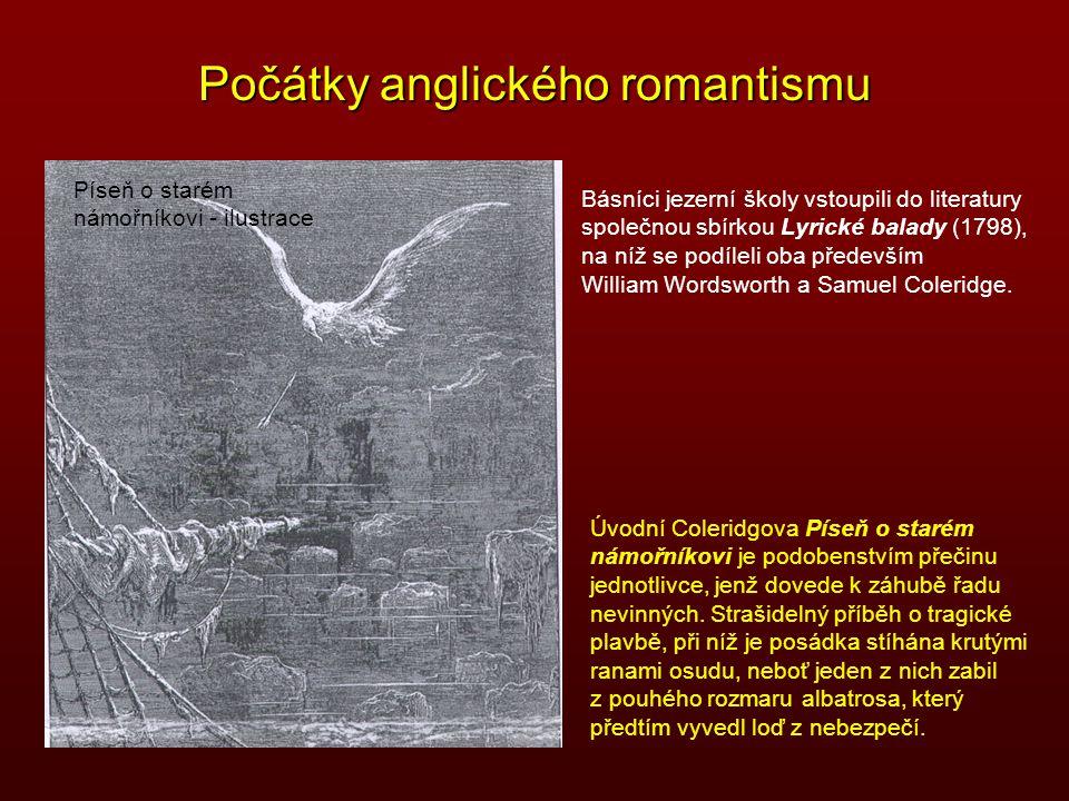 Počátky anglického romantismu Básníci jezerní školy vstoupili do literatury společnou sbírkou Lyrické balady (1798), na níž se podíleli oba především